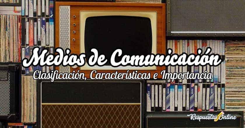 Clasificación, Características e Importancia de los medios de comunicación